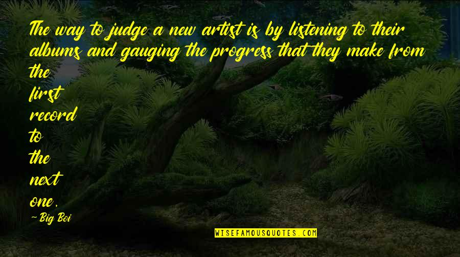 Japanese Culture Quotes By Big Boi: The way to judge a new artist is