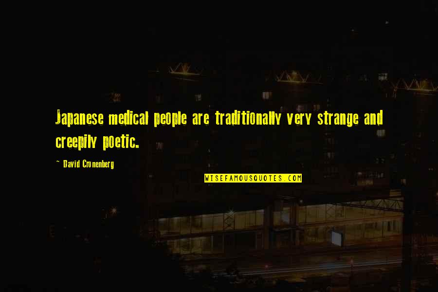 Japanese Culture Quotes By David Cronenberg: Japanese medical people are traditionally very strange and