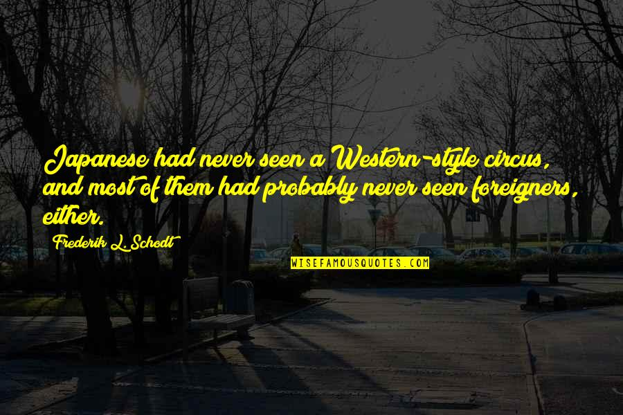 Japanese Culture Quotes By Frederik L. Schodt: Japanese had never seen a Western-style circus, and