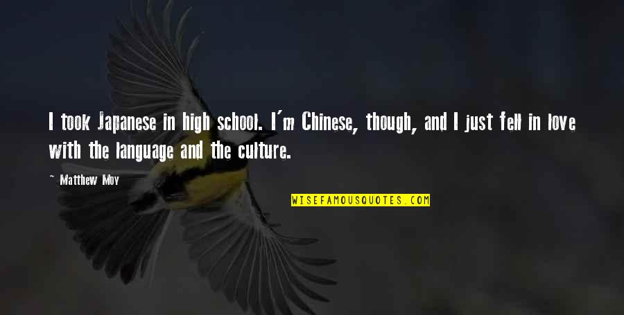 Japanese Culture Quotes By Matthew Moy: I took Japanese in high school. I'm Chinese,