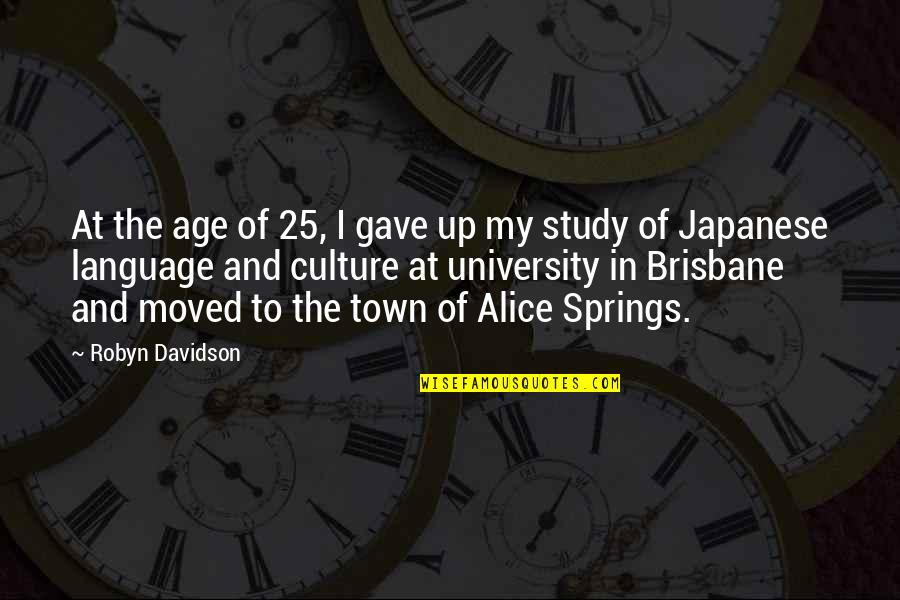 Japanese Culture Quotes By Robyn Davidson: At the age of 25, I gave up