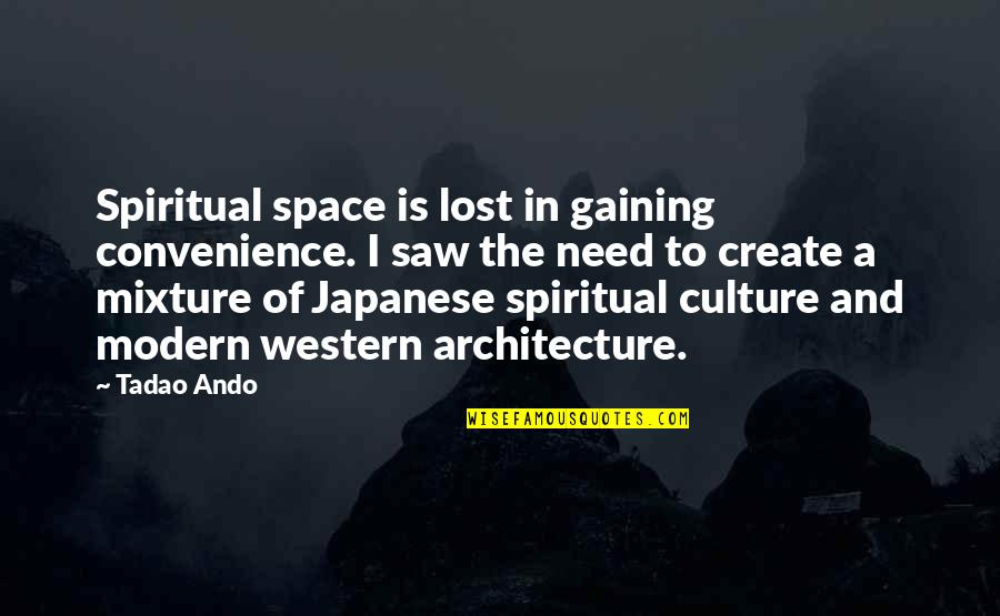 Japanese Culture Quotes By Tadao Ando: Spiritual space is lost in gaining convenience. I