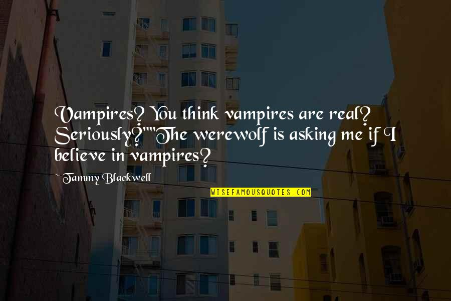 """Japanese Culture Quotes By Tammy Blackwell: Vampires? You think vampires are real? Seriously?""""""""The werewolf"""