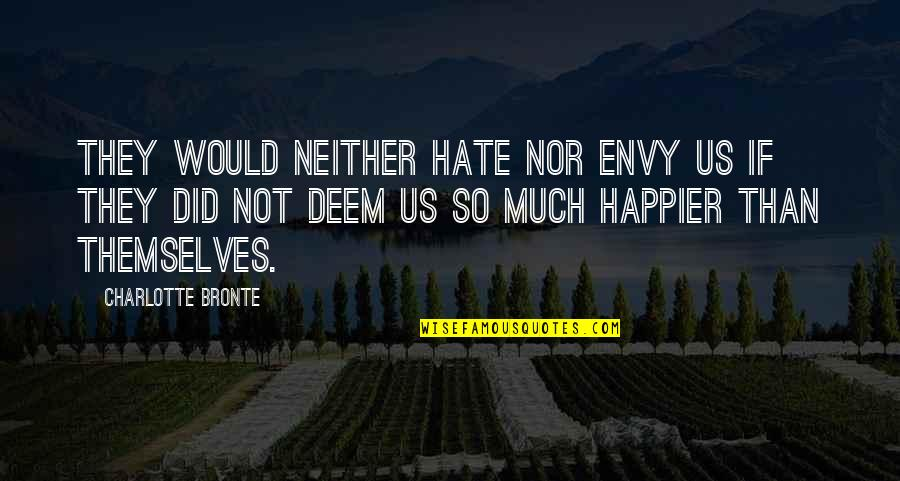 Japanese Hospitality Quotes By Charlotte Bronte: They would neither hate nor envy us if