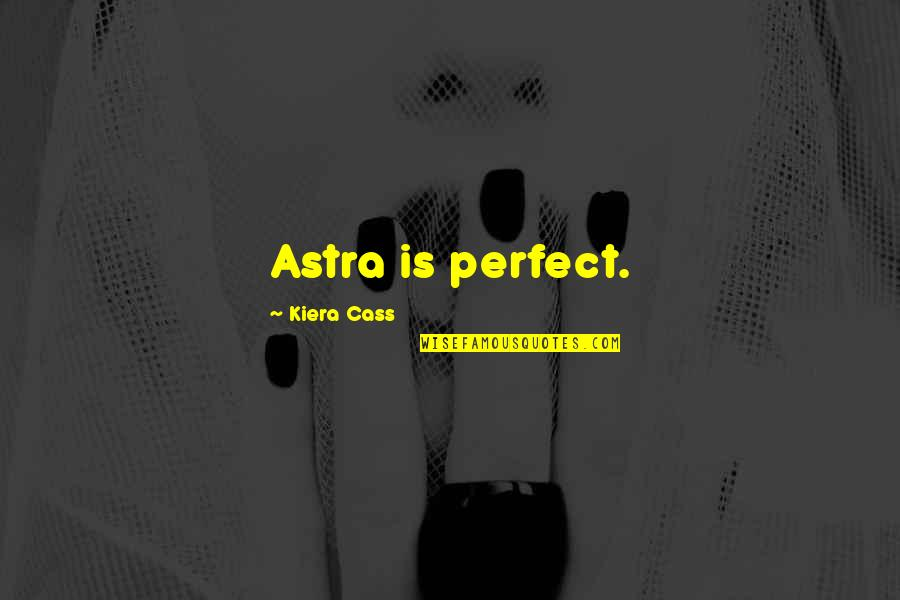 Japanese Hospitality Quotes By Kiera Cass: Astra is perfect.