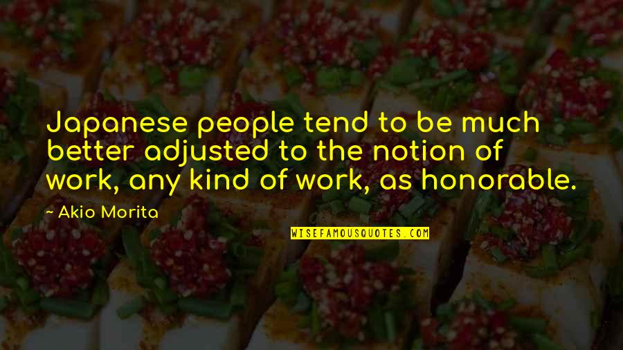Japanese People Quotes By Akio Morita: Japanese people tend to be much better adjusted