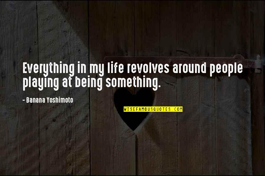 Japanese People Quotes By Banana Yoshimoto: Everything in my life revolves around people playing