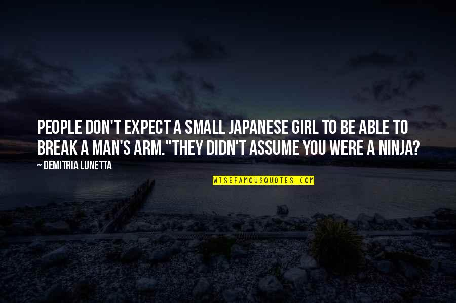 Japanese People Quotes By Demitria Lunetta: People don't expect a small Japanese girl to