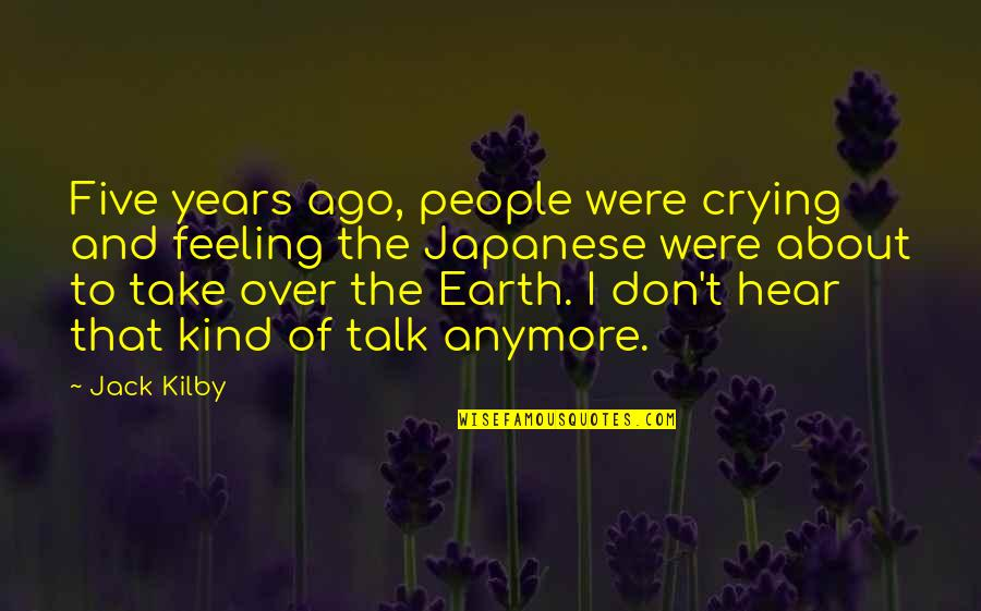 Japanese People Quotes By Jack Kilby: Five years ago, people were crying and feeling