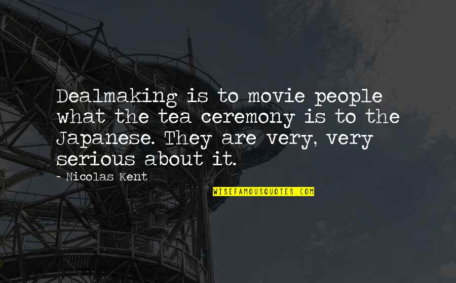 Japanese People Quotes By Nicolas Kent: Dealmaking is to movie people what the tea