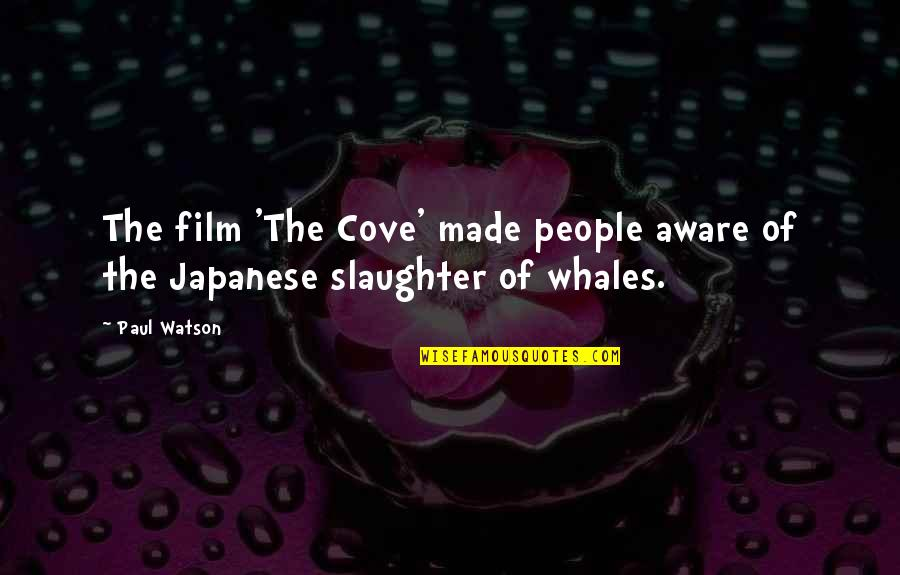 Japanese People Quotes By Paul Watson: The film 'The Cove' made people aware of
