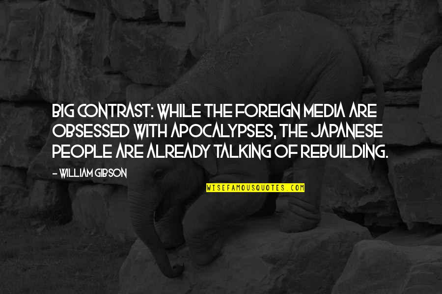Japanese People Quotes By William Gibson: Big contrast: While the foreign media are obsessed