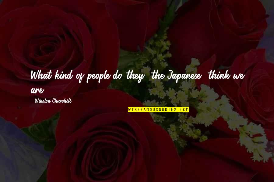 Japanese People Quotes By Winston Churchill: What kind of people do they [the Japanese]