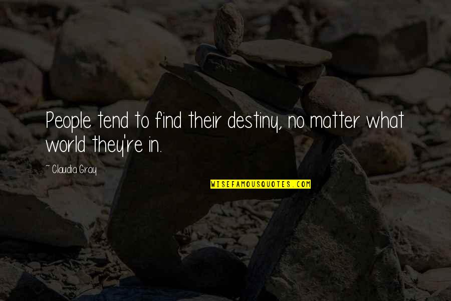 Jaqen H'ghar Book Quotes By Claudia Gray: People tend to find their destiny, no matter