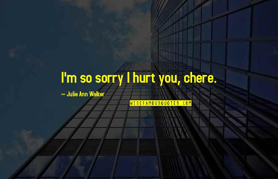 Jaqen H'ghar Book Quotes By Julie Ann Walker: I'm so sorry I hurt you, chere.