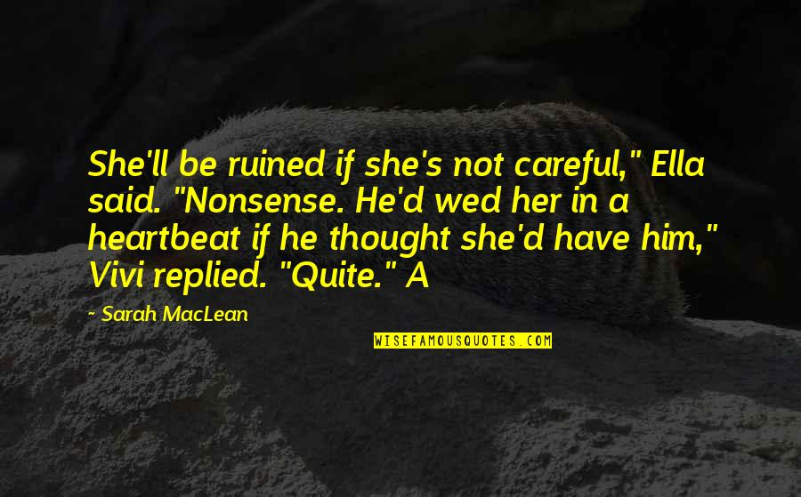 "Jared Dunn Quotes By Sarah MacLean: She'll be ruined if she's not careful,"" Ella"