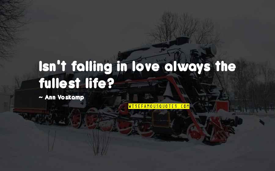 Jarhead Jody Quotes By Ann Voskamp: Isn't falling in love always the fullest life?
