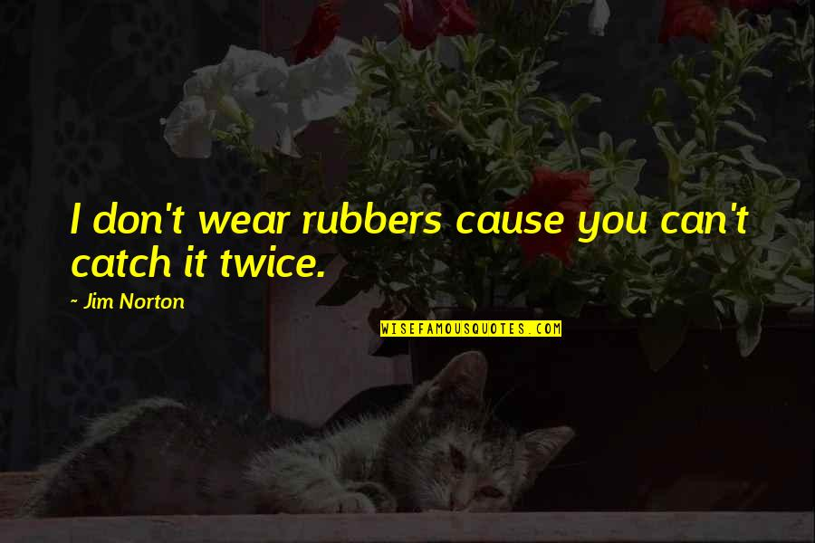 Jarhead Jody Quotes By Jim Norton: I don't wear rubbers cause you can't catch