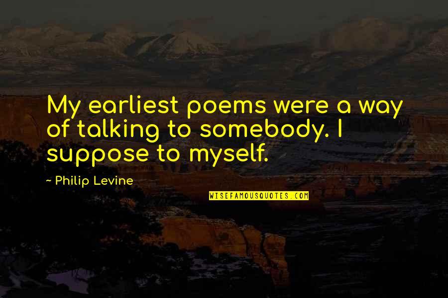 Jarren Benton Lyric Quotes By Philip Levine: My earliest poems were a way of talking