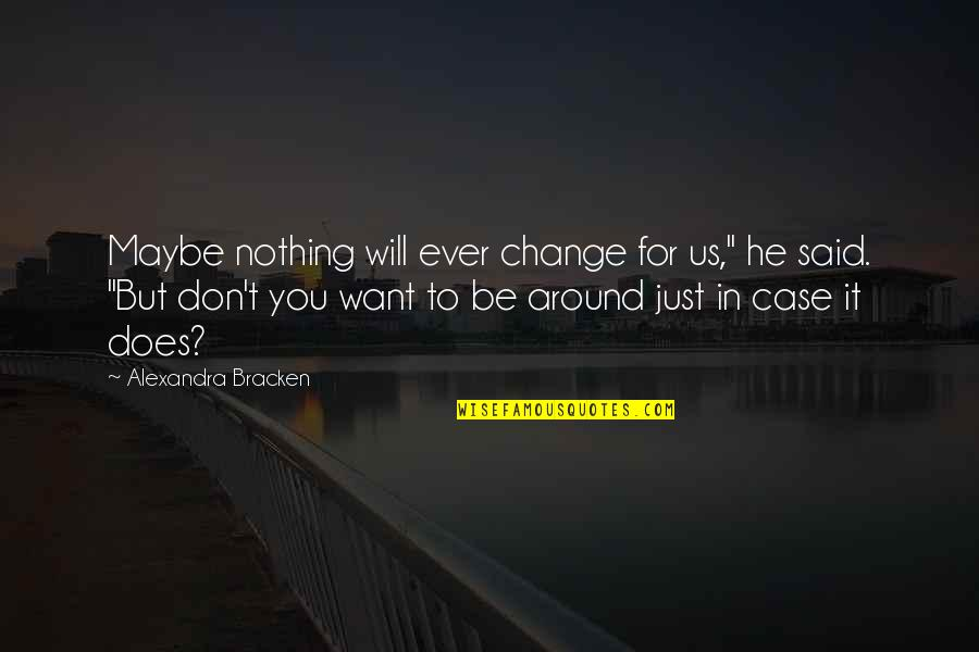 "Jasbir Puar Quotes By Alexandra Bracken: Maybe nothing will ever change for us,"" he"