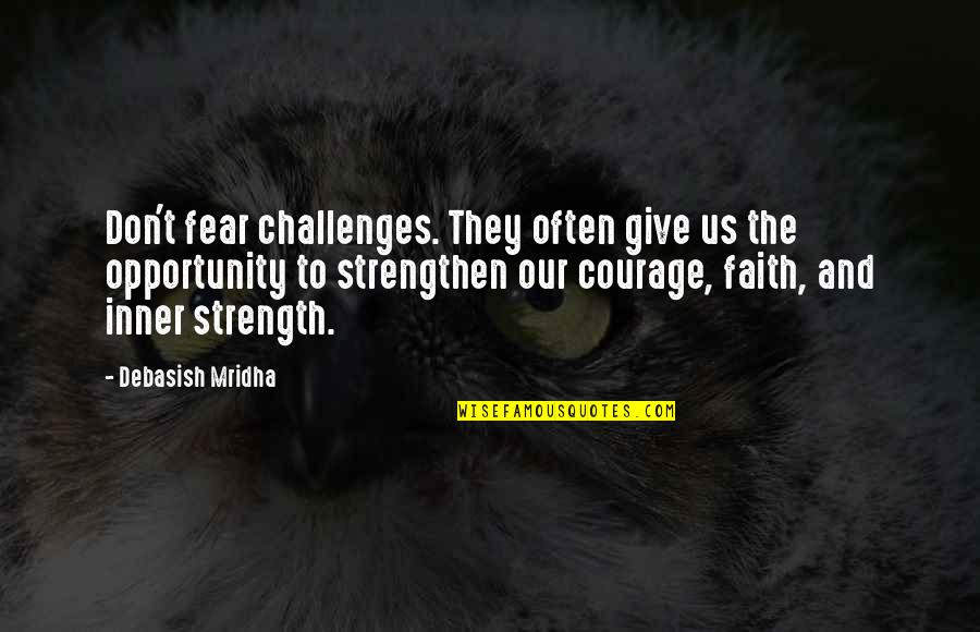 Jasbir Puar Quotes By Debasish Mridha: Don't fear challenges. They often give us the