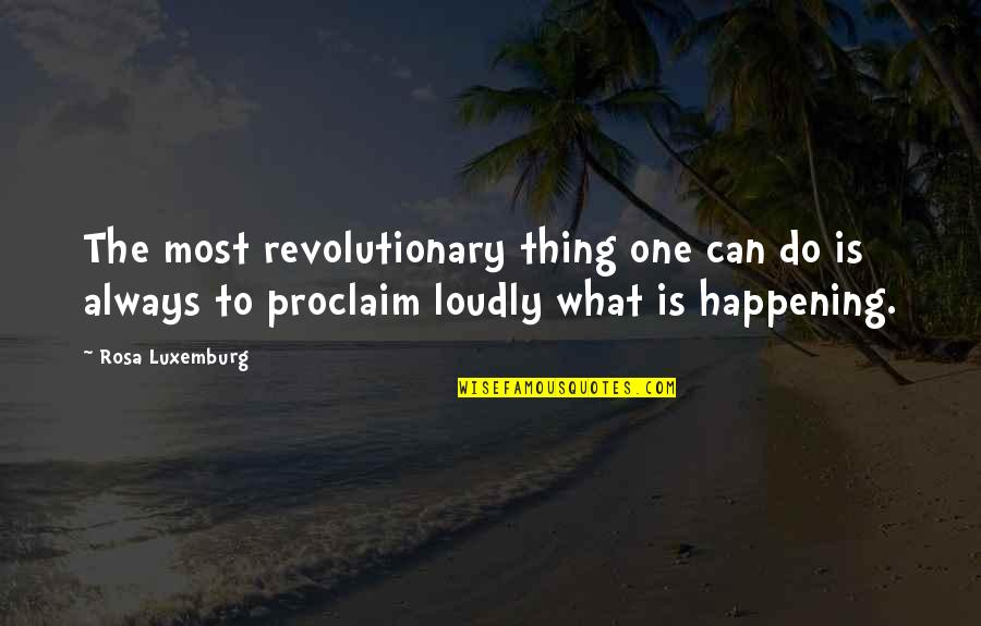 Jasbir Puar Quotes By Rosa Luxemburg: The most revolutionary thing one can do is