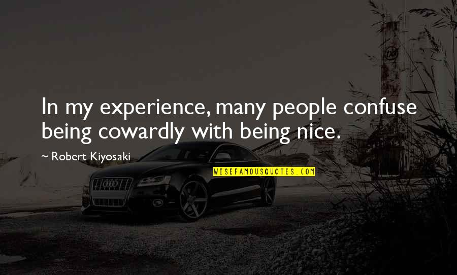 Jasmine Moon Song Quotes By Robert Kiyosaki: In my experience, many people confuse being cowardly