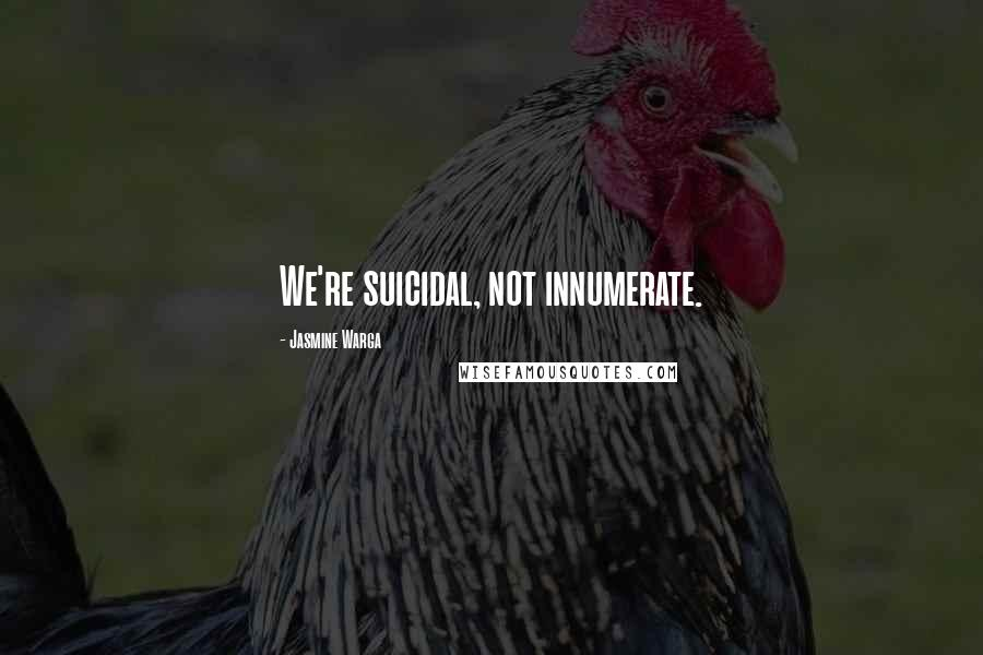 Jasmine Warga quotes: We're suicidal, not innumerate.