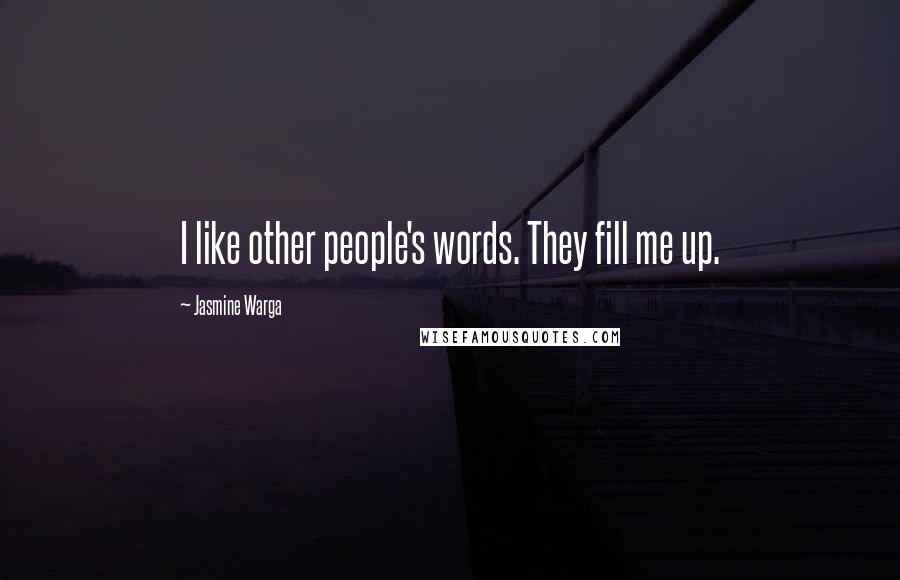 Jasmine Warga quotes: I like other people's words. They fill me up.