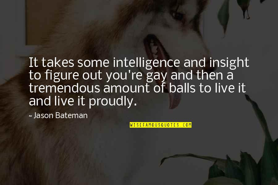 Jason Bateman Quotes By Jason Bateman: It takes some intelligence and insight to figure