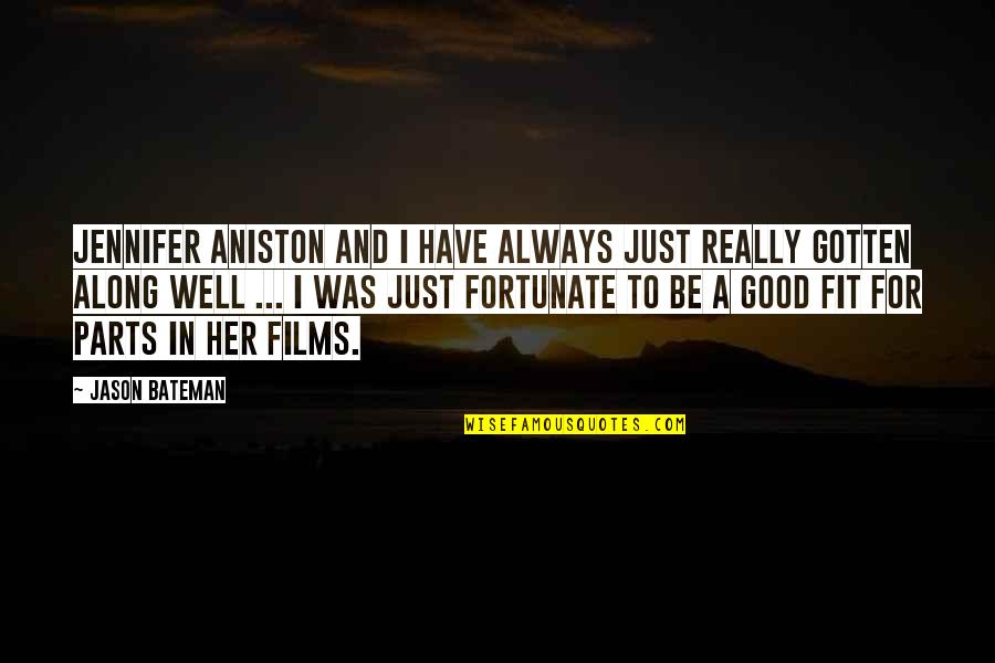 Jason Bateman Quotes By Jason Bateman: Jennifer Aniston and I have always just really
