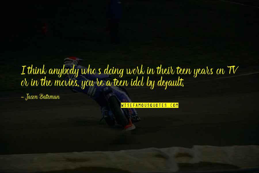 Jason Bateman Quotes By Jason Bateman: I think anybody who's doing work in their