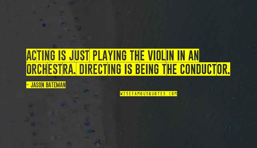 Jason Bateman Quotes By Jason Bateman: Acting is just playing the violin in an