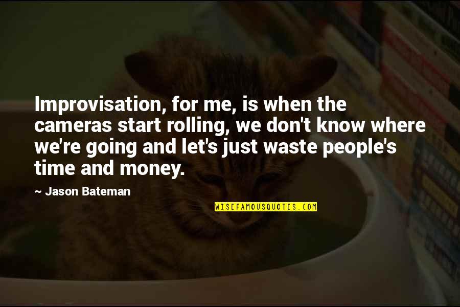 Jason Bateman Quotes By Jason Bateman: Improvisation, for me, is when the cameras start