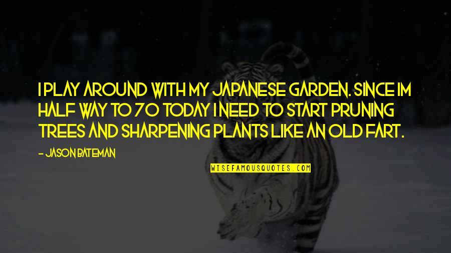 Jason Bateman Quotes By Jason Bateman: I play around with my Japanese Garden. Since