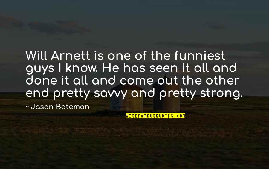 Jason Bateman Quotes By Jason Bateman: Will Arnett is one of the funniest guys