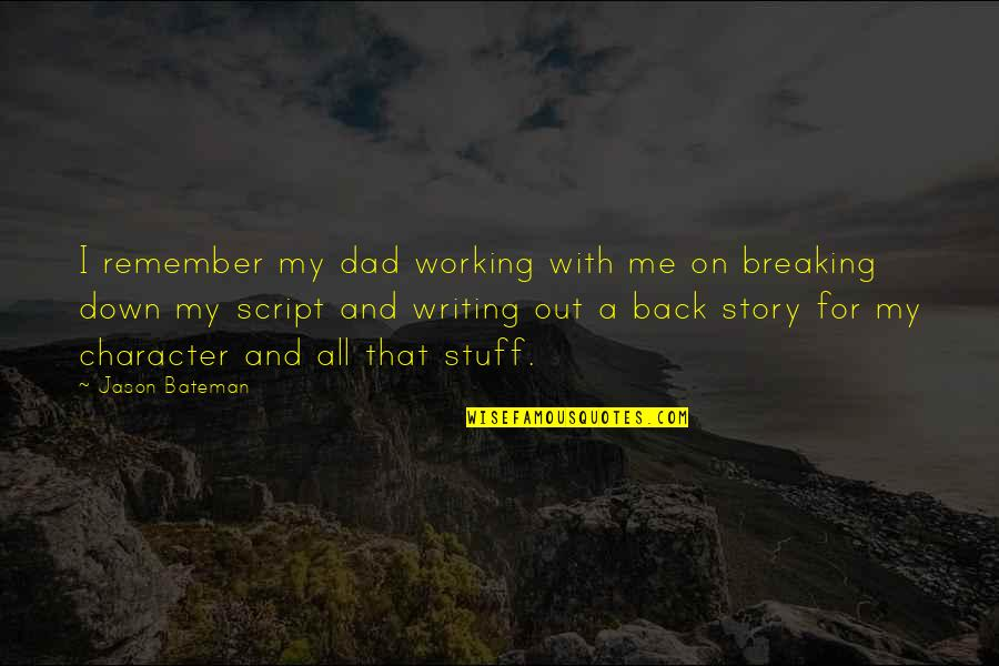 Jason Bateman Quotes By Jason Bateman: I remember my dad working with me on