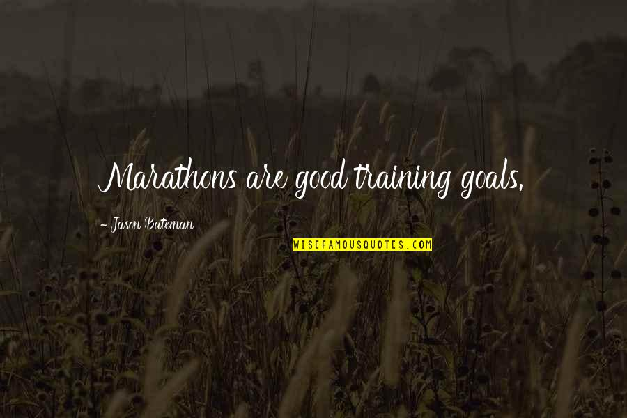Jason Bateman Quotes By Jason Bateman: Marathons are good training goals.