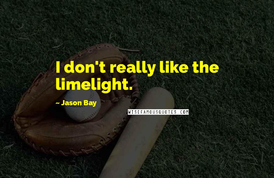 Jason Bay quotes: I don't really like the limelight.
