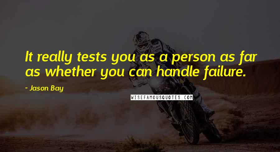 Jason Bay quotes: It really tests you as a person as far as whether you can handle failure.