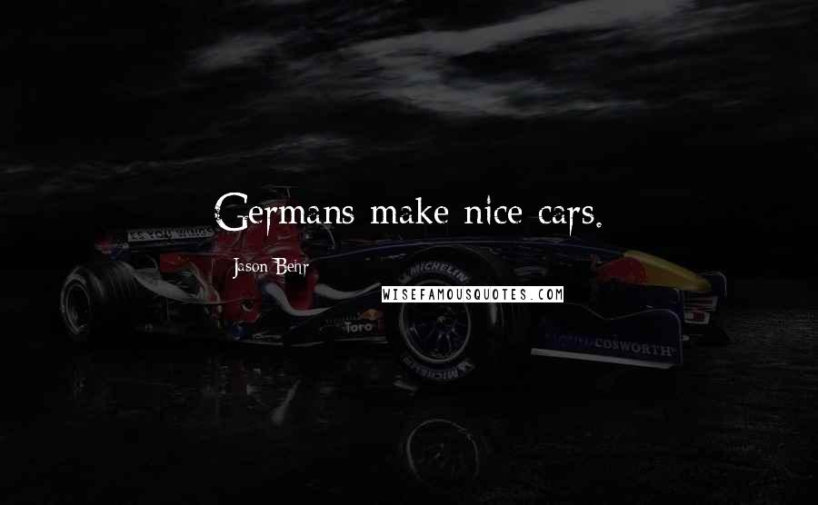 Jason Behr quotes: Germans make nice cars.