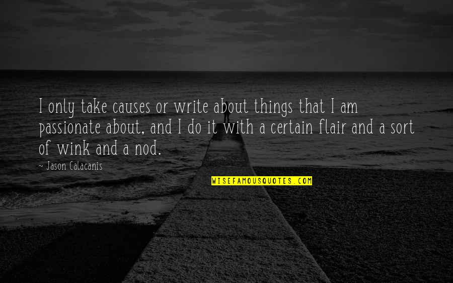 Jason Calacanis Quotes By Jason Calacanis: I only take causes or write about things