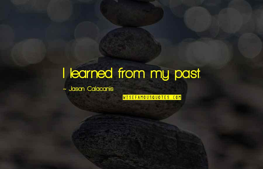 Jason Calacanis Quotes By Jason Calacanis: I learned from my past.