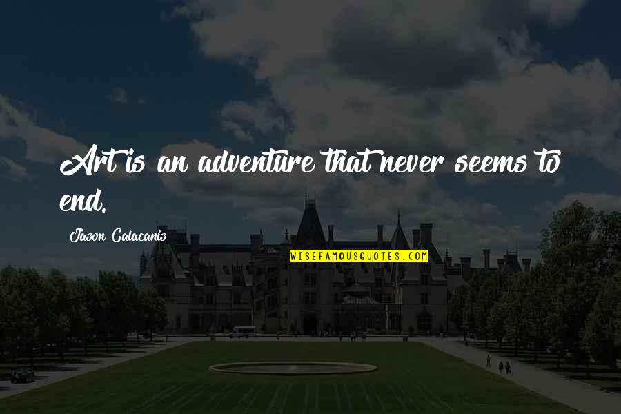 Jason Calacanis Quotes By Jason Calacanis: Art is an adventure that never seems to