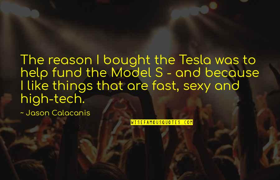 Jason Calacanis Quotes By Jason Calacanis: The reason I bought the Tesla was to