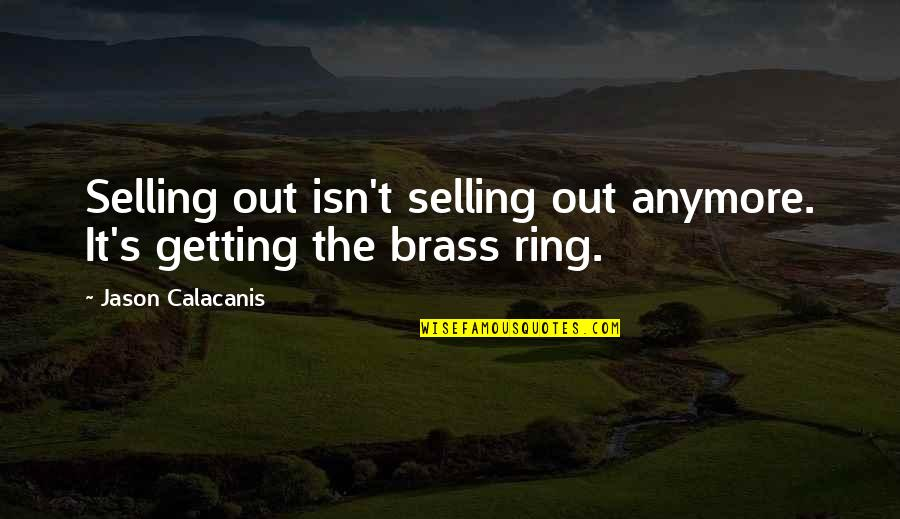 Jason Calacanis Quotes By Jason Calacanis: Selling out isn't selling out anymore. It's getting