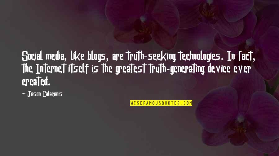 Jason Calacanis Quotes By Jason Calacanis: Social media, like blogs, are truth-seeking technologies. In