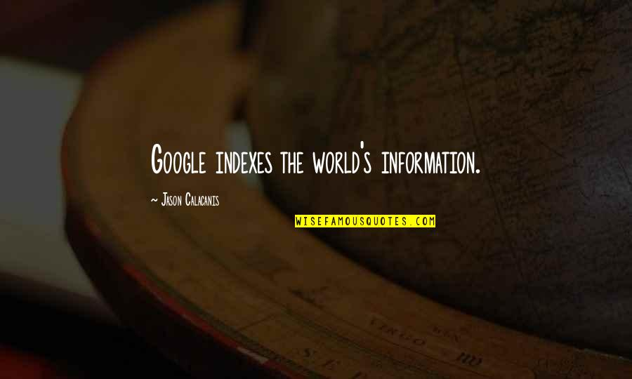 Jason Calacanis Quotes By Jason Calacanis: Google indexes the world's information.