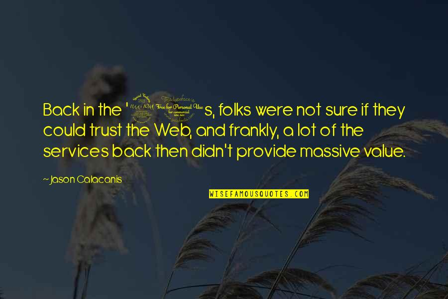 Jason Calacanis Quotes By Jason Calacanis: Back in the '90s, folks were not sure