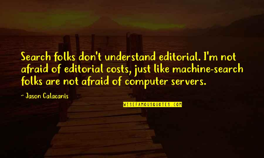 Jason Calacanis Quotes By Jason Calacanis: Search folks don't understand editorial. I'm not afraid
